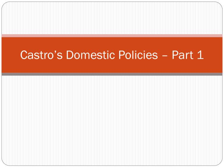 Castro s domestic policies part 1