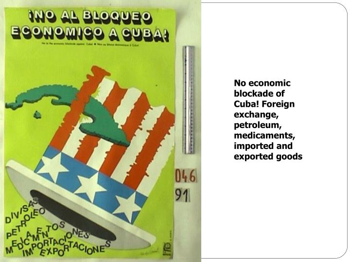 No economic blockade of Cuba! Foreign exchange, petroleum, medicaments, imported and exported goods