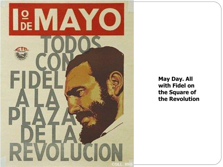 May Day. All with Fidel on the Square of the Revolution
