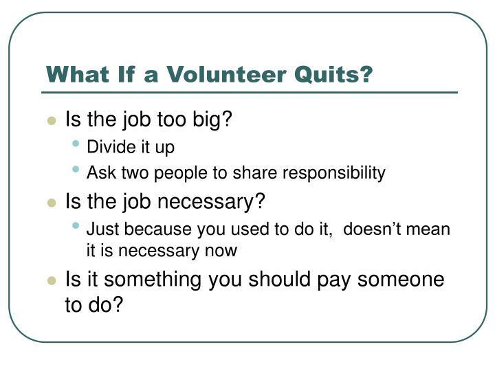 What If a Volunteer Quits?