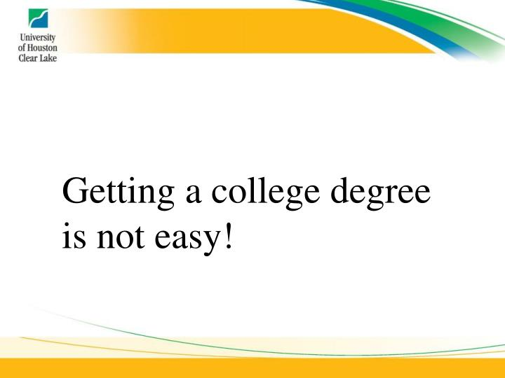 Getting a college degree is not easy!