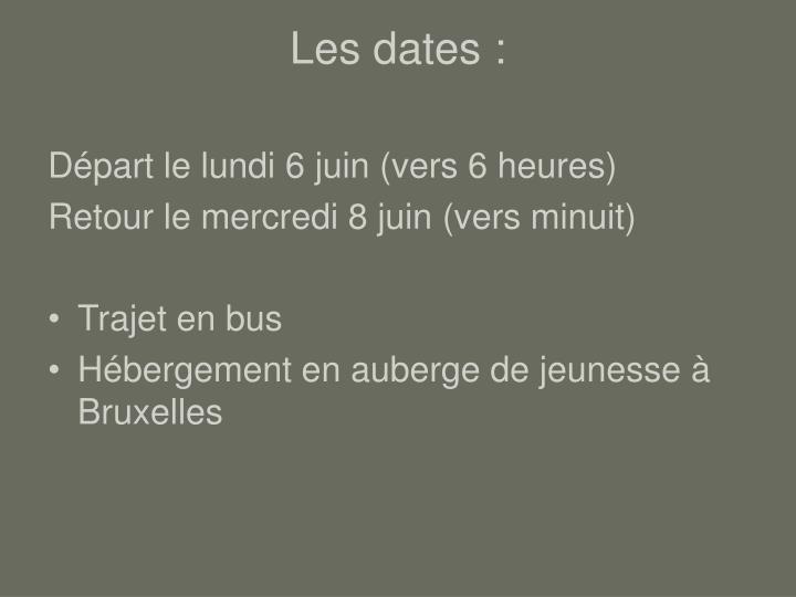 Les dates :