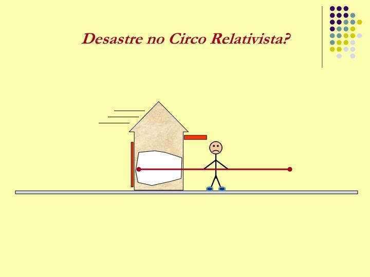 Desastre no Circo Relativista?