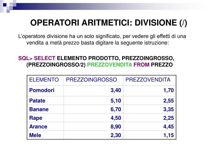 OPERATORI ARITMETICI: DIVISIONE (/)