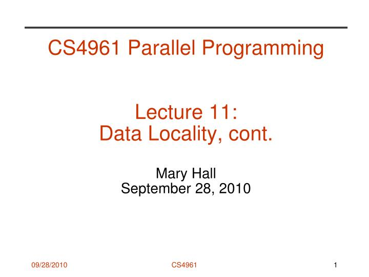 cs4961 parallel programming lecture 11 data locality cont mary hall september 28 2010