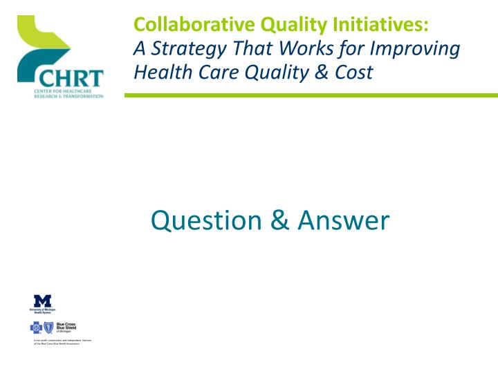 Collaborative quality initiatives a strategy that works for improving health care quality cost
