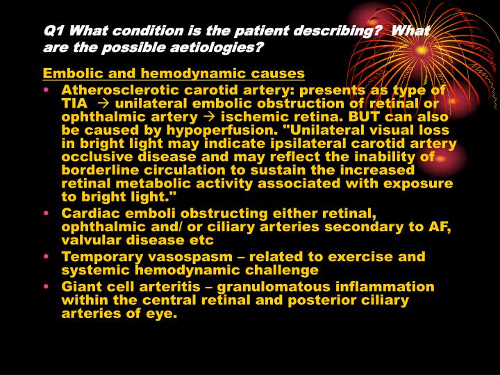 Q1 What condition is the patient describing?  What are the possible aetiologies?