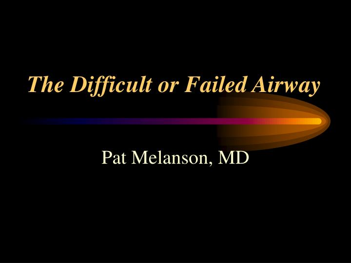 The Difficult or Failed Airway