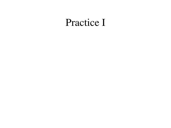 Practice I