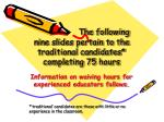 the following nine slides pertain to the traditional candidates completing 75 hours