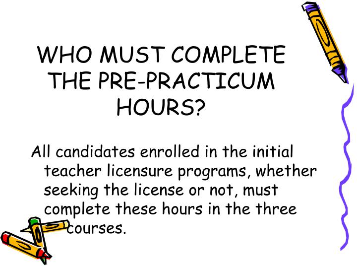 WHO MUST COMPLETE THE PRE-PRACTICUM HOURS?