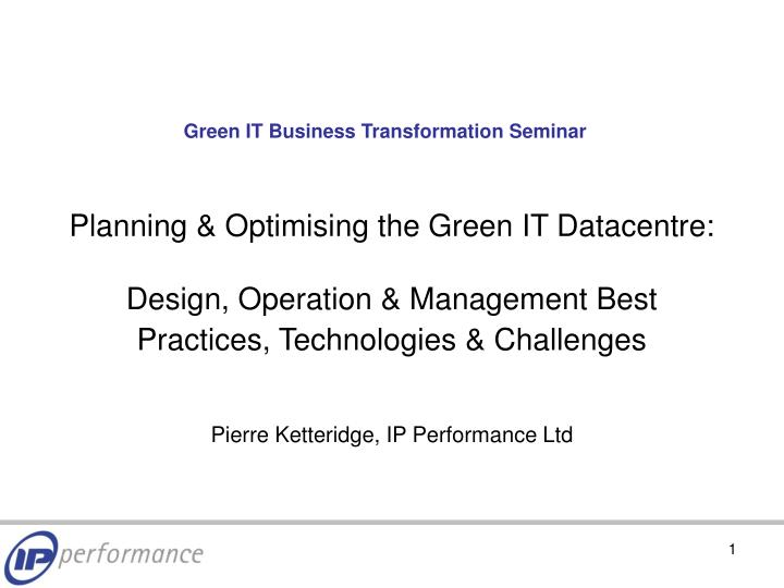 Planning & Optimising the Green IT Datacentre: