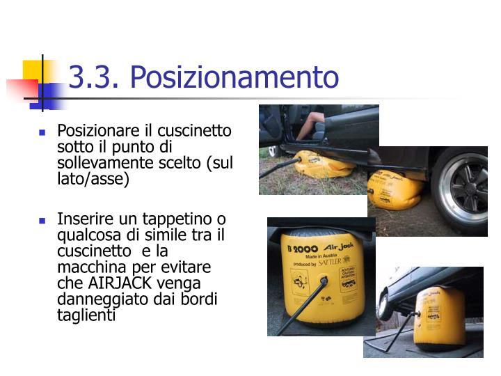 Posizionare il cuscinetto sotto il punto di sollevamente scelto (sul lato/asse)