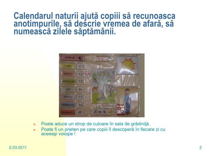 Calendarul naturii ajută copiii să recunoasca anotimpurile, să descrie vremea de afară, să numească zilele săptămânii.