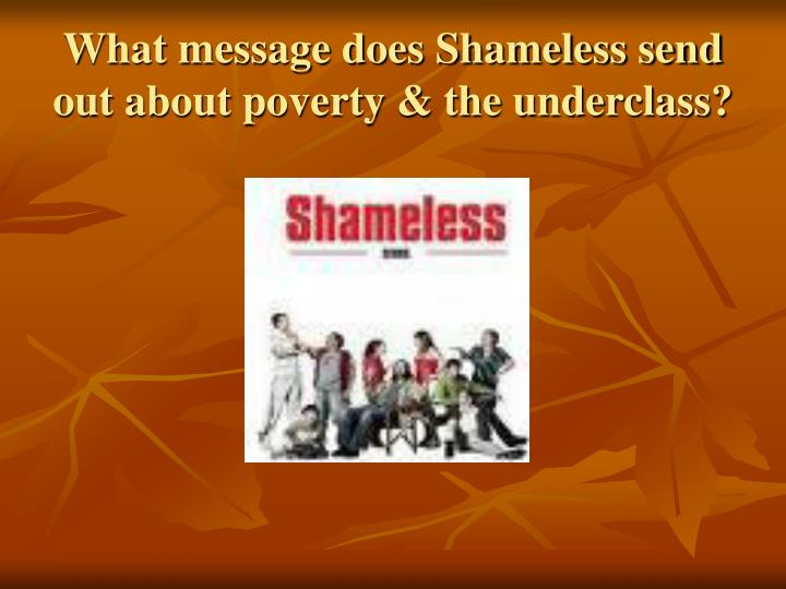 What message does Shameless send out about poverty & the underclass?