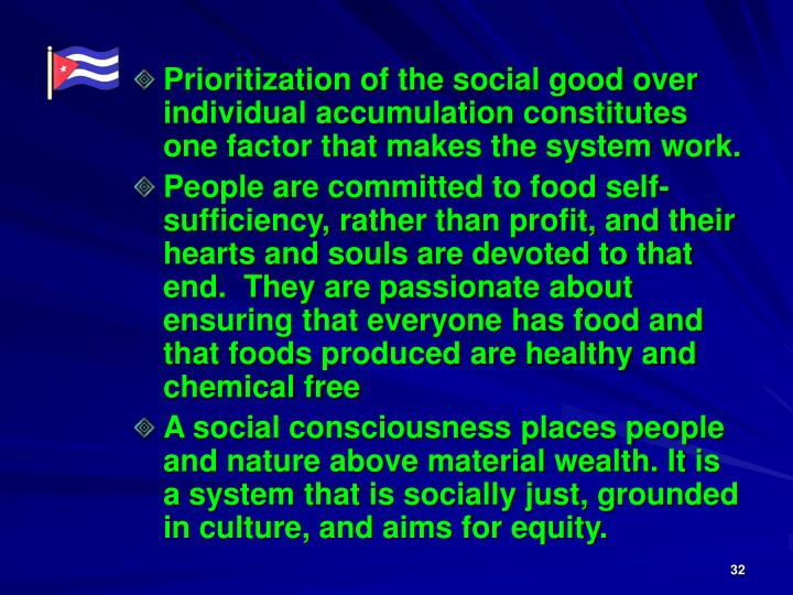 Prioritization of the social good over individual accumulation constitutes one factor that makes the system work.