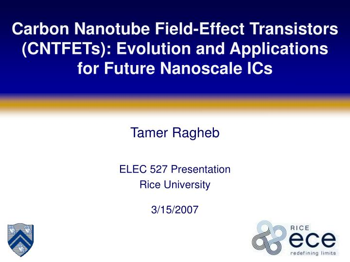 Carbon Nanotube Field-Effect Transistors (CNTFETs): Evolution and Applications for Future Nanoscale ...