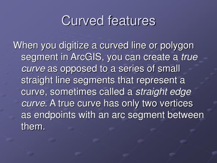Curved features