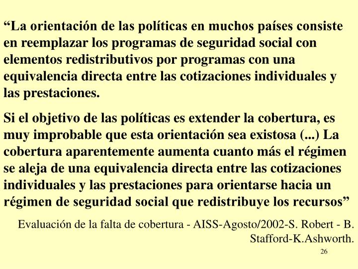 """""""La orientación de las políticas en muchos países consiste en reemplazar los programas de seguridad social con elementos redistributivos por programas con una equivalencia directa entre las cotizaciones individuales y las prestaciones."""