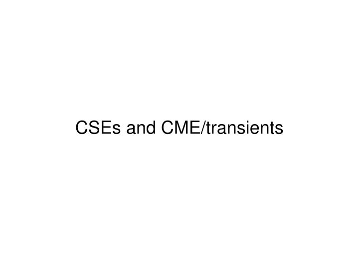 CSEs and CME/transients