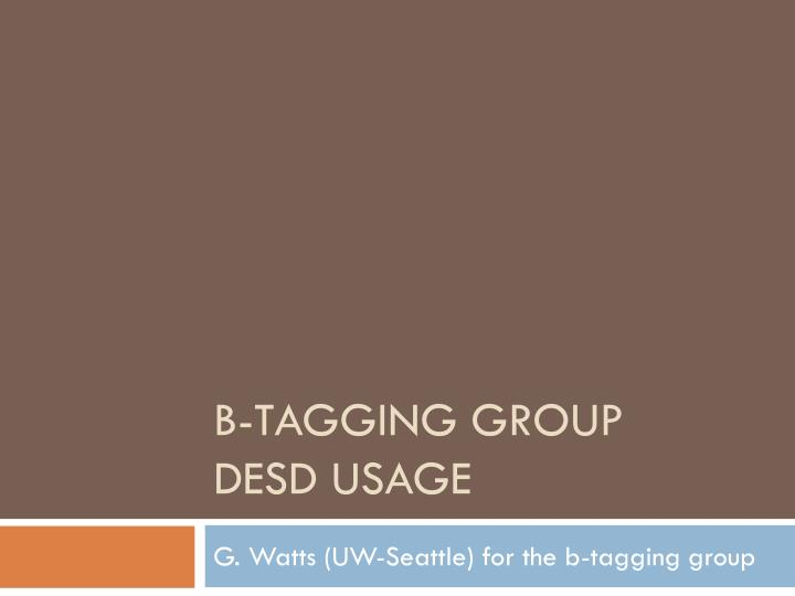 B tagging group desd usage
