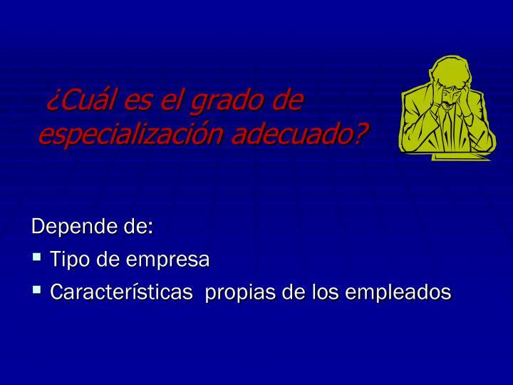 ¿Cuál es el grado de especialización adecuado?