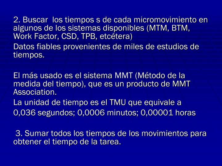 2. Buscar  los tiempos s de cada micromovimiento en algunos de los sistemas disponibles (MTM, BTM, Work Factor, CSD, TPB, etcétera)