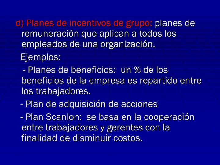 d) Planes de incentivos de grupo: