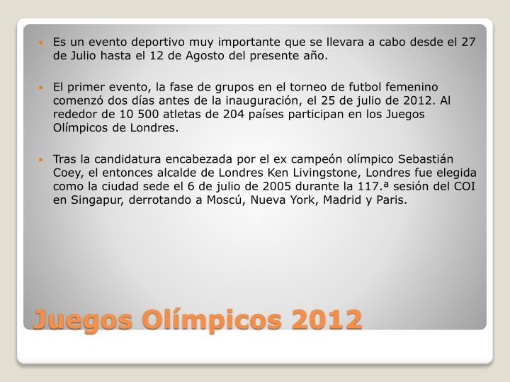 Es un evento deportivo muy importante que se llevara a cabo desde el 27 de Julio hasta el 12 de Agosto del presente año.