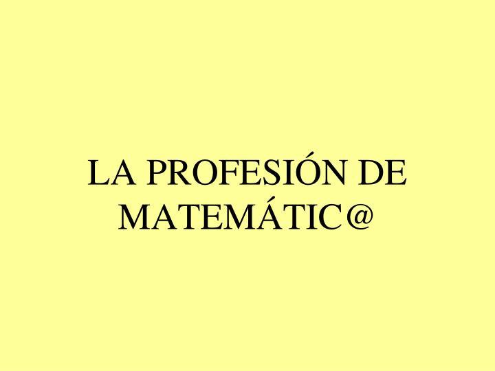 LA PROFESIÓN DE MATEMÁTIC@