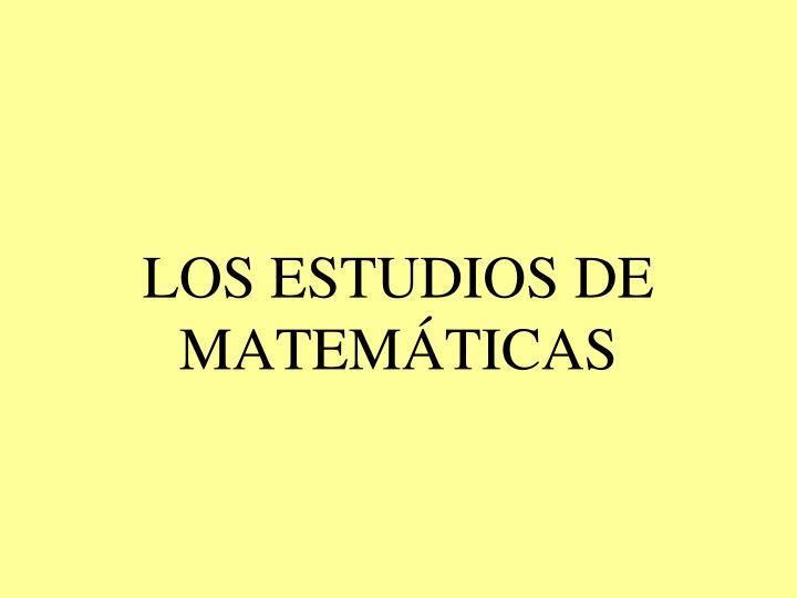 LOS ESTUDIOS DE MATEMÁTICAS