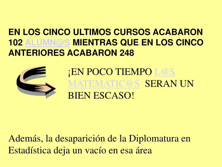 EN LOS CINCO ULTIMOS CURSOS ACABARON 102