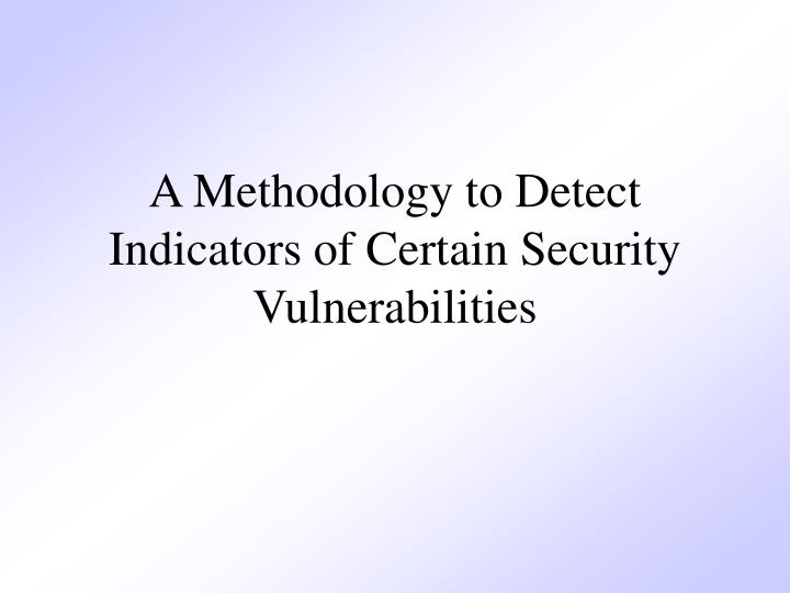 A Methodology to Detect Indicators of Certain Security Vulnerabilities