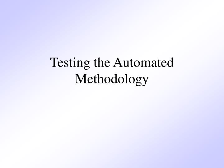Testing the Automated Methodology