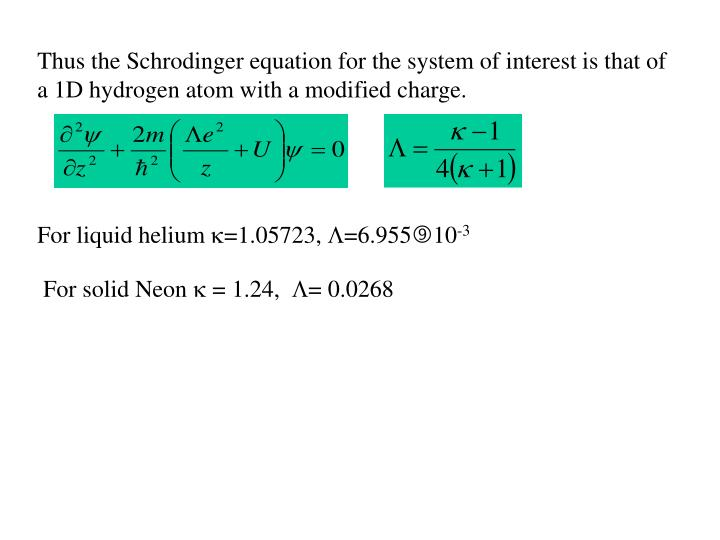 Thus the Schrodinger equation for the system of interest is that of a 1D hydrogen atom with a modified charge.