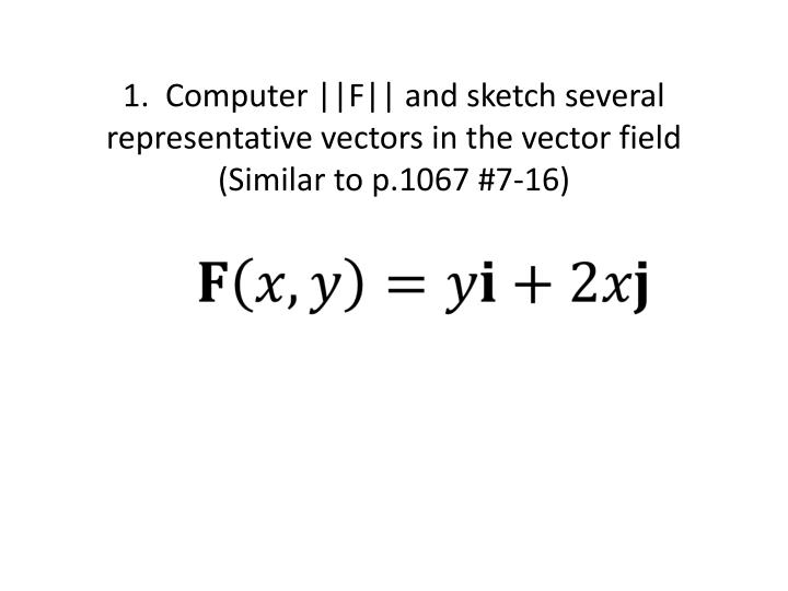 1 computer f and sketch several representative vectors in the vector field similar to p 1067 7 16