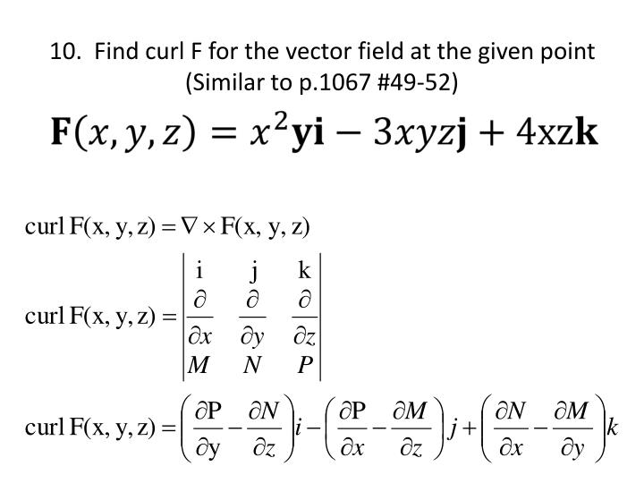 10.  Find curl F for the vector field at the given point