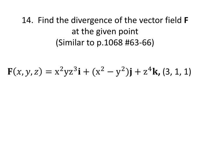14.  Find the divergence of the vector field