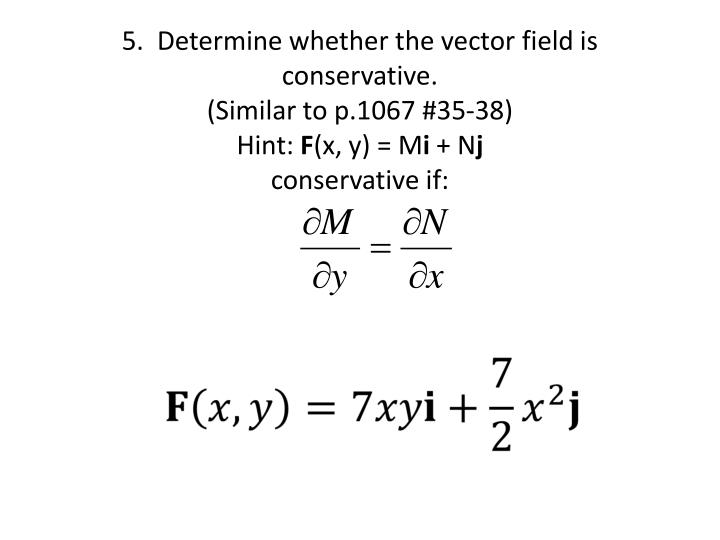 5.  Determine whether the vector field is conservative.