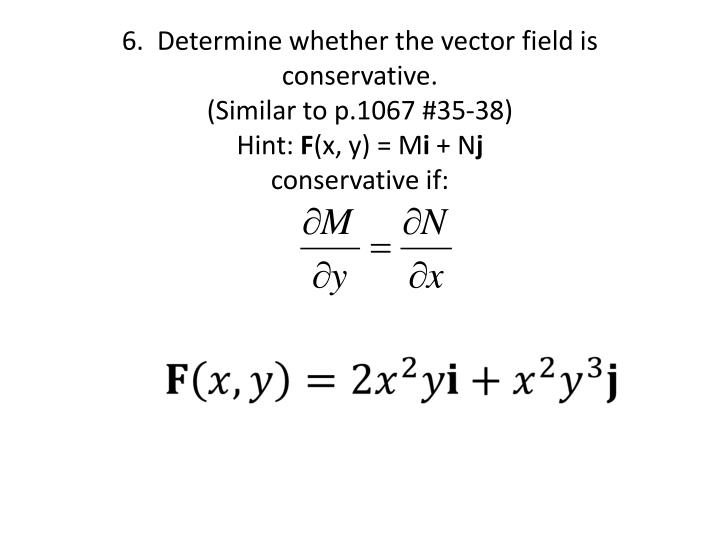 6.  Determine whether the vector field is conservative.