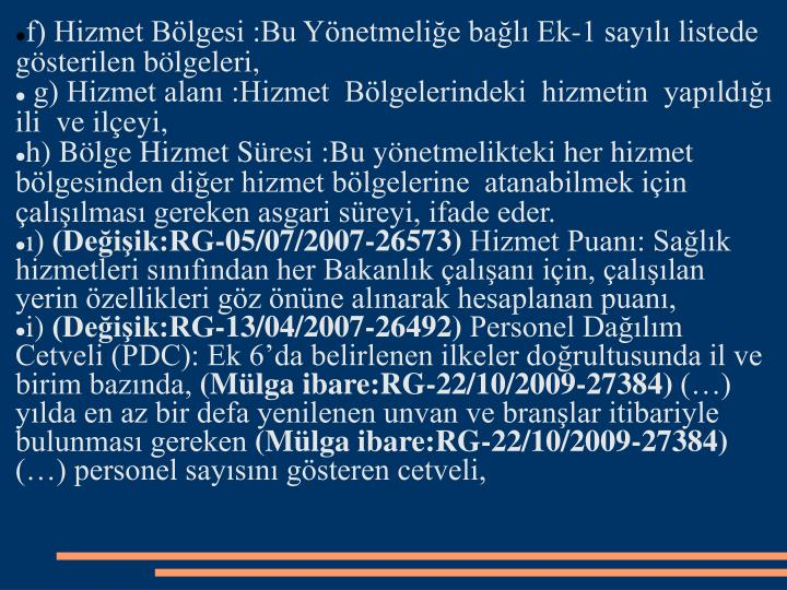 f) Hizmet Blgesi :Bu Ynetmelie bal Ek-1 sayl listede gsterilen blgeleri,