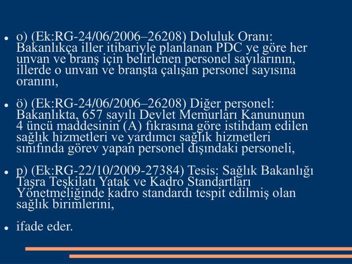 o) (Ek:RG-24/06/200626208) Doluluk Oran: Bakanlka iller itibariyle planlanan PDC ye gre her unvan ve bran iin belirlenen personel saylarnn, illerde o unvan ve branta alan personel saysna orann,