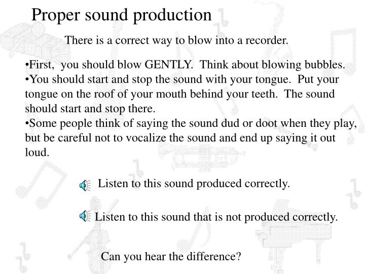 Proper sound production