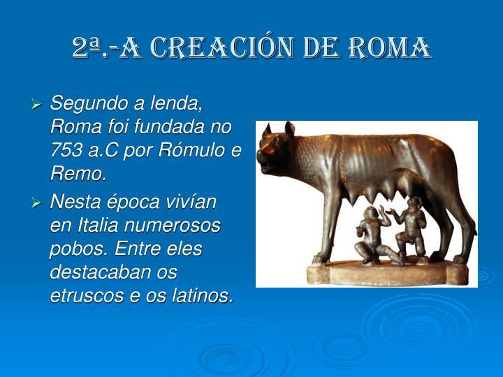 2ª.-A CREACIÓN DE ROMA