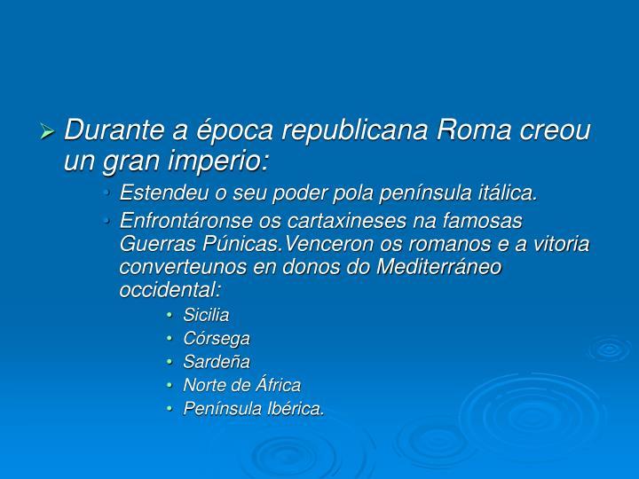 Durante a época republicana Roma creou un gran imperio: