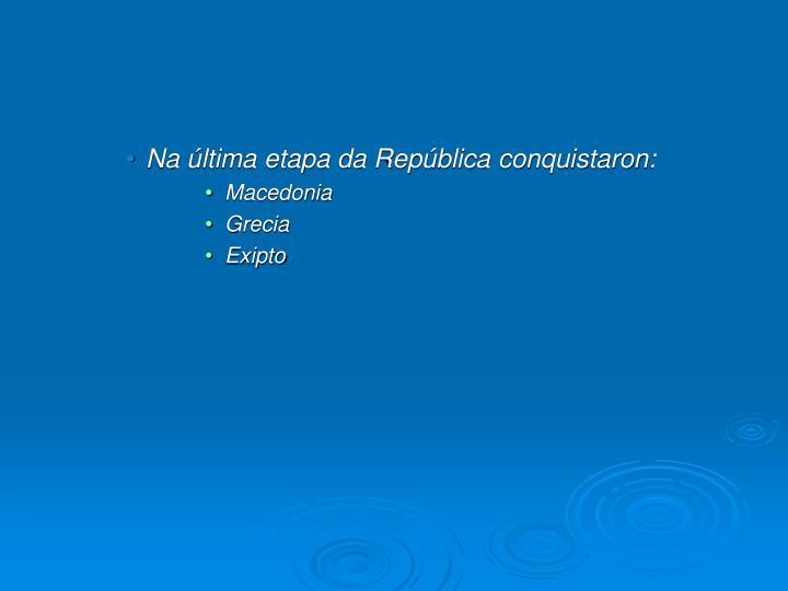 Na última etapa da República conquistaron: