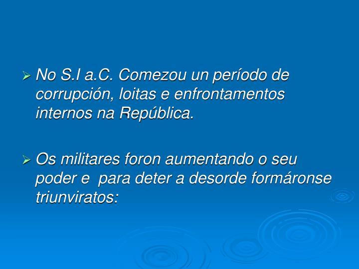 No S.I a.C. Comezou un período de corrupción, loitas e enfrontamentos internos na República.