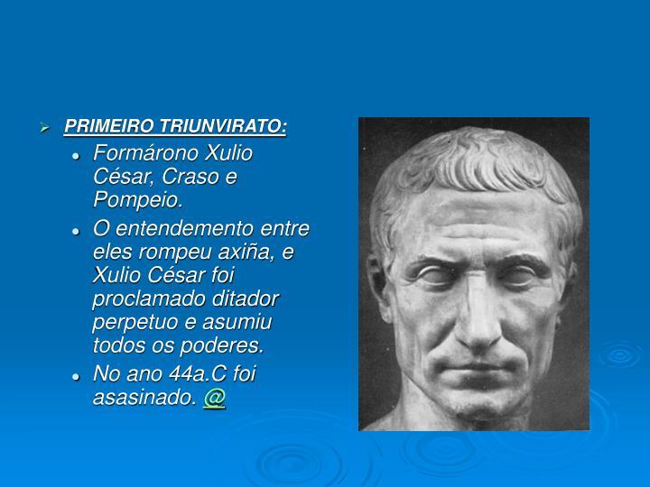 PRIMEIRO TRIUNVIRATO: