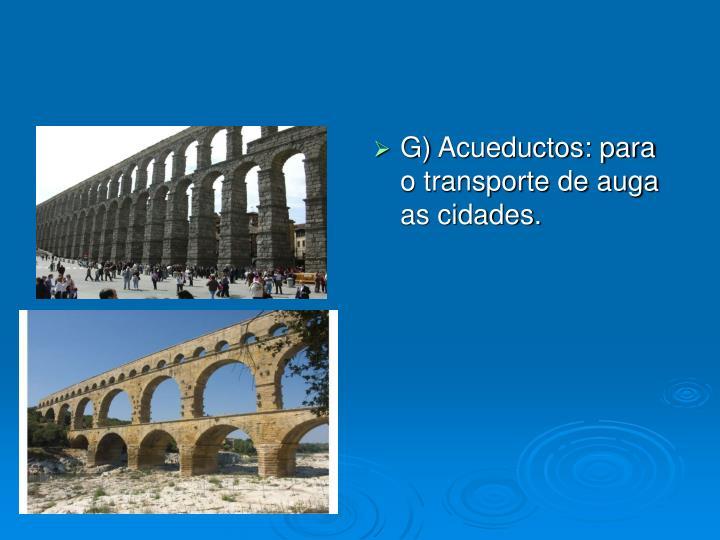 G) Acueductos: para o transporte de auga as cidades.