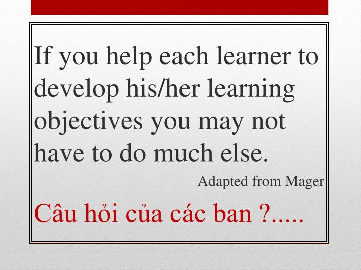 If you help each learner to develop his/her learning objectives you may not have to do much else.